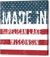 Made In Pelican Lake, Wisconsin Canvas Print
