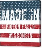 Made In Pigeon Falls, Wisconsin Canvas Print