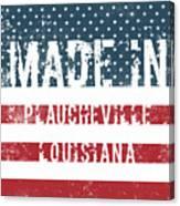 Made In Plaucheville, Louisiana Canvas Print