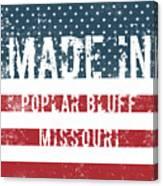 Made In Poplar Bluff, Missouri Canvas Print