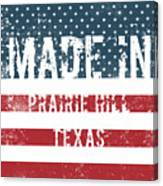 Made In Prairie Hill, Texas Canvas Print