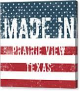 Made In Prairie View, Texas Canvas Print