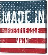Made In Presque Isle, Maine Canvas Print
