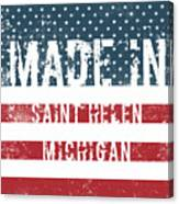 Made In Saint Helen, Michigan Canvas Print