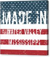 Made In Water Valley, Mississippi Canvas Print