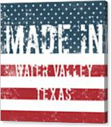 Made In Water Valley, Texas Canvas Print