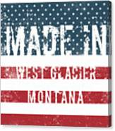 Made In West Glacier, Montana Canvas Print