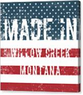 Made In Willow Creek, Montana Canvas Print