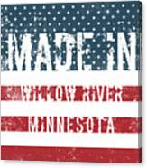 Made In Willow River, Minnesota Canvas Print