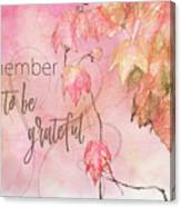 Remember To Be Grateful Canvas Print