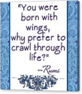 Rumi Quote You Were Born With Wings Canvas Print