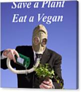 Save A Plant Eat A Vegan Canvas Print