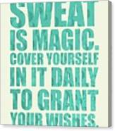 Sweat Is Magic. Cover Yourself In It Daily To Grant Your Wishes Gym Motivational Quotes Poster Canvas Print