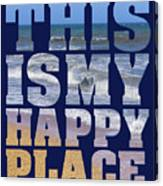 This Is My Happy Place - The Beach Canvas Print
