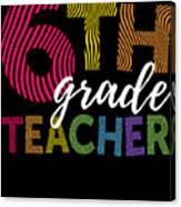 6th Grade Teacher Light For Sixth Grade Teachers Cute Gift Canvas Print
