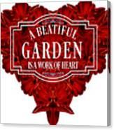 A Beautiful Garden Is A Work Of Heart Tee Canvas Print