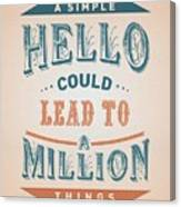 A Simple Hello Could Lead To A Million Things Quotes Poster Canvas Print