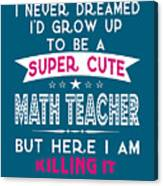 A Super Cute Math Teacher Canvas Print