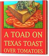 A Toad On Texas Toast Over Tomatoes Poster Canvas Print