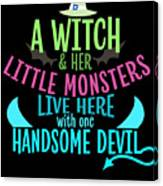 A Witch And Her Little Monsters Live Here With One Handsome Devil Halloween Canvas Print