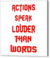 Actions Speak Louder Than Words Inspirational Quote Canvas Print