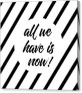 All We Have Is Now - Cross-striped Canvas Print