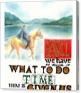 All We Have To Decide Is What To Do With The Time That Is Given Us -- J.r.r. Tolkien Canvas Print