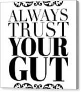 Always Trust Your Gut Canvas Print