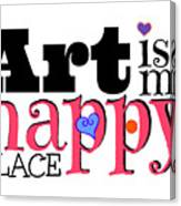 Art Is My Happy Place Canvas Print