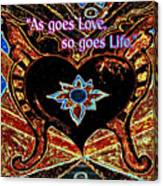 As Goes Love So Goes Life Canvas Print