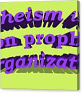 Atheism Is A Non Prophet Organization Canvas Print