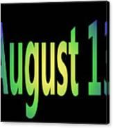 August 13 Canvas Print