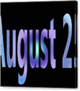 August 25 Canvas Print