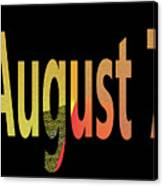 August 7 Canvas Print