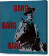 Bang Bang Bang 1 Canvas Print
