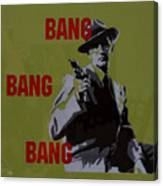 Bang Bang Bang 2 Canvas Print