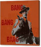 Bang Bang Bang 3 Canvas Print
