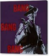 Bang Bang Bang 4 Canvas Print
