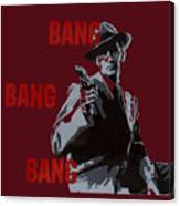 Bang Bang Bang 5 Canvas Print
