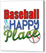 Baseball Is My Happy Place Canvas Print