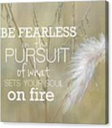 Be Fearless In The Pursuit Canvas Print