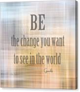 Be The Change - Art With Quote Canvas Print