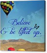 Believe And Be Lifted Up Canvas Print