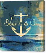 Believe In The Sea Anchor Canvas Print