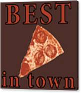 Best Pizza In Town Canvas Print