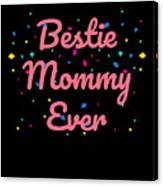 Bestie Mommy Ever Mothers Day Gift Canvas Print