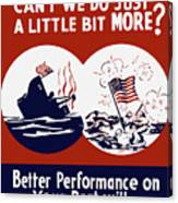 Better Performance On Your Part Will Turn The Tide - Ww2 Canvas Print