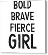 Bold Brave Fierce Girl- Art By Linda Woods Canvas Print