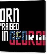 Born And Raised In Georgia Birthday Gift Nice Design Canvas Print