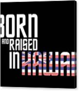 Born And Raised In Hawaii Birthday Gift Nice Design Canvas Print